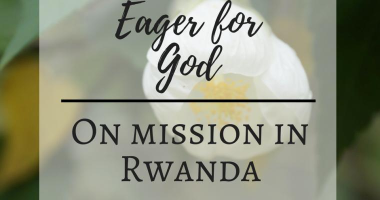 Eager for God – On Mission in Rwanda