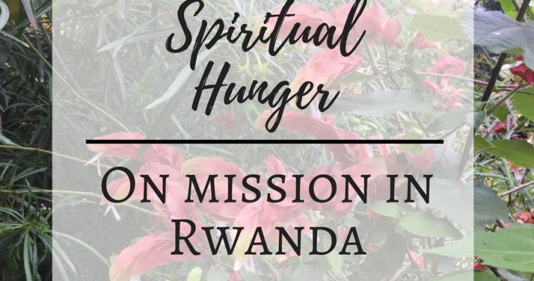 Spiritual Hunger – On Mission in Rwanda
