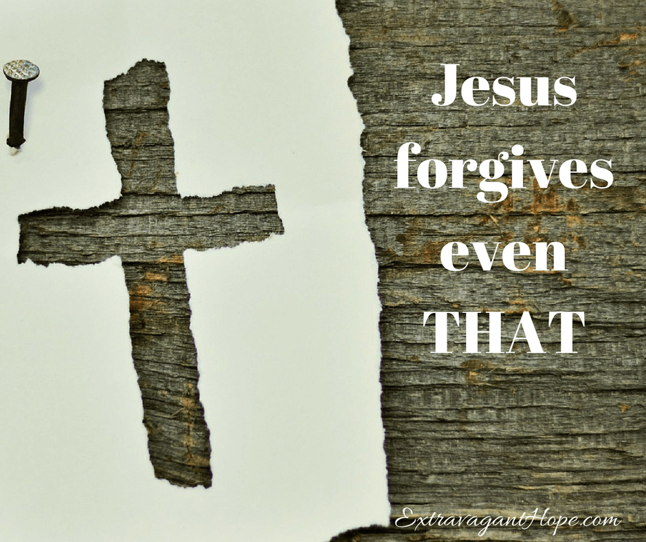 Jesus Forgives Even THAT